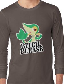Snivy - Bitch, Please Long Sleeve T-Shirt