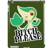 Snivy - Bitch, Please iPad Case/Skin