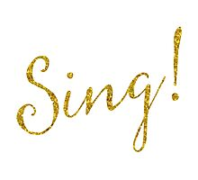 Sing Gold Faux Foil Metallic Glitter Quote Isolated on White Background Photographic Print