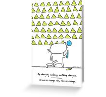 By changing nothing, nothing changes / Cat doodle Greeting Card
