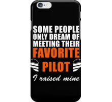 Some People Only Dream Of Meeting Their Favorite Pilot iPhone Case/Skin