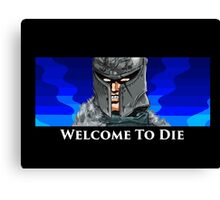 Welcome To Die Canvas Print