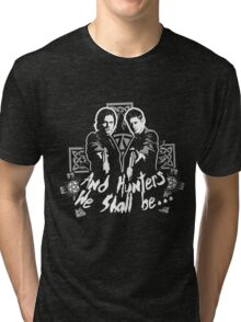 And Hunters We shall be .... Tri-blend T-Shirt