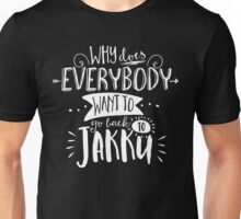 Why does everybody want to go back to Jakku Unisex T-Shirt