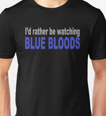 I'd Rather Be Watching Blue Bloods Unisex T-Shirt