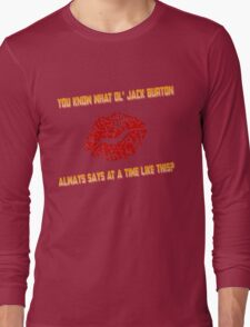You know what ol' Jack Burton always says at a time like this? Long Sleeve T-Shirt