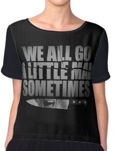 We All Go A Little Mad Sometimes... Chiffon Top