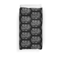 We All Go A Little Mad Sometimes... Duvet Cover