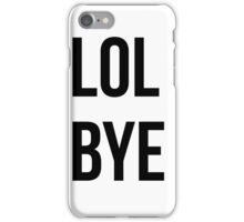 lol bye iPhone Case/Skin