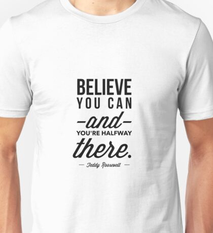 Believe You Can, Inspirational Quote Unisex T-Shirt