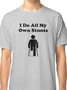 I Do All My Own Stunts  Classic T-Shirt