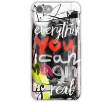 Everything you can imagine is real - quote iPhone Case/Skin