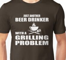 Just another beer drinker with a grilling problem Unisex T-Shirt