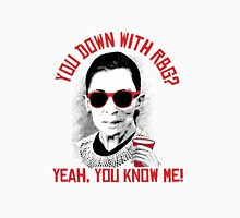 You down with RBG? Yeah, you know me Unisex T-Shirt