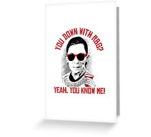 You down with RBG? Yeah, you know me Greeting Card