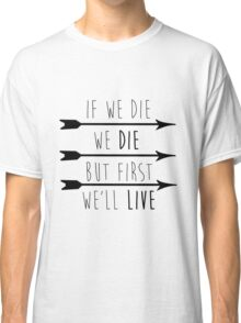 But First, We'll Live Classic T-Shirt