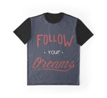 Follow your dreams Graphic T-Shirt