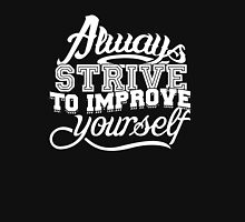 always strive to improve yourself Unisex T-Shirt