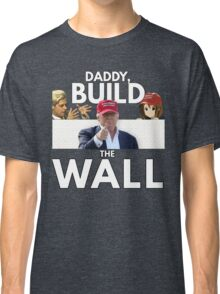 Daddy Build the Wall Classic T-Shirt