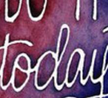 Do it today Sticker