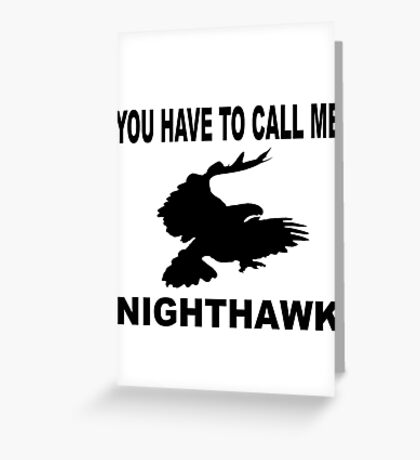 Stepbrothers - You Have To Call Me Nighthawk  Greeting Card