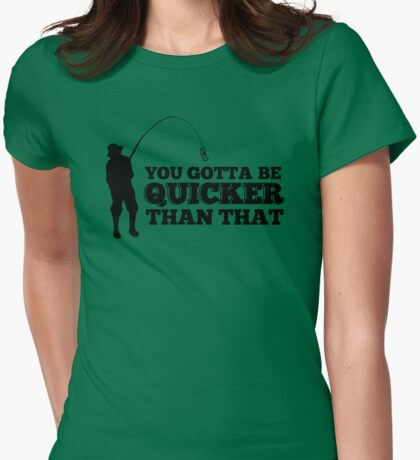 You Gotta Be Quicker Womens Fitted T-Shirt
