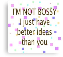 Not Bossy. I Have Better Ideas Than You Canvas Print