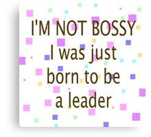 Not Bossy, Just Born To Be A Leader Canvas Print