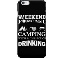 Camping Weekend Forecast With A Chance Drinking, Weekend Forcast Camping With Chance Of Drinking iPhone Case/Skin