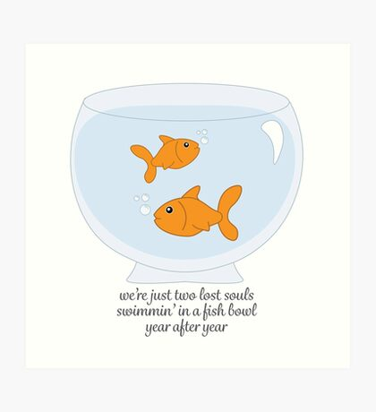 Two Lost Souls Swimmin' in a Fish Bowl... Art Print