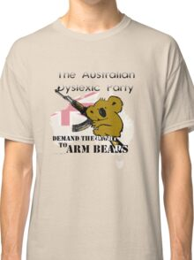 Australian Dyslexic Party, Demand The Right to Arm Bears Classic T-Shirt