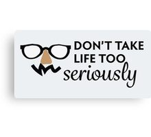 Don't Take Life Too Seriously Canvas Print