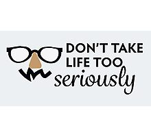Don't Take Life Too Seriously Photographic Print