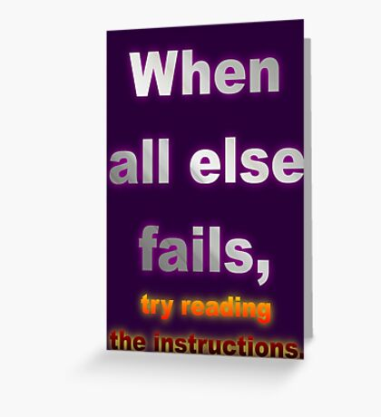 When All Else Fails, Try Reading The Instructions. Greeting Card