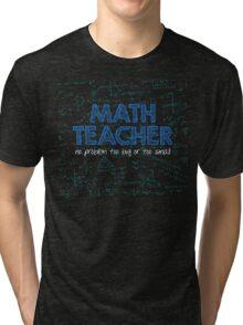 Math Teacher (no problem too big or too small) - blue Tri-blend T-Shirt