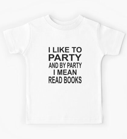 I Like To Party And By Party I Mean Read Books Kids Tee
