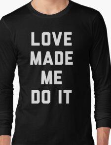 Love Made Me Do It Long Sleeve T-Shirt