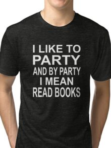 I Like To Party And By Party I Mean Read Books Tri-blend T-Shirt