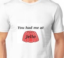 You had me at Jello Unisex T-Shirt
