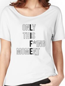 LIFE (only this f*ing moment) Women's Relaxed Fit T-Shirt