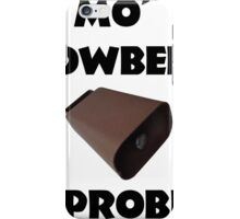 Mo' Cowbell, Mo' Problems iPhone Case/Skin