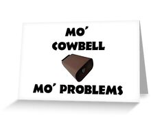 Mo' Cowbell, Mo' Problems Greeting Card