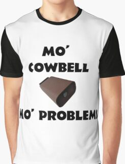 Mo' Cowbell, Mo' Problems Graphic T-Shirt