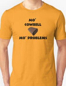 Mo' Cowbell, Mo' Problems T-Shirt