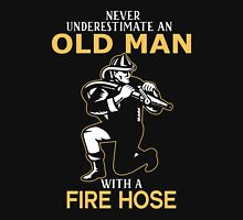 Never Underestimate An Old Man With A Fire Hose Unisex T-Shirt