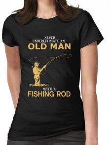 Never Underestimate An Old Man With A Fishing Rod Womens Fitted T-Shirt