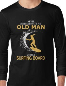 Never Underestimate An Old Man With A Surfing Board Long Sleeve T-Shirt