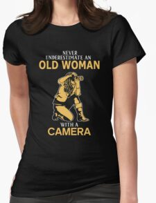 Never Underestimate An Old Woman With A Camera Womens Fitted T-Shirt
