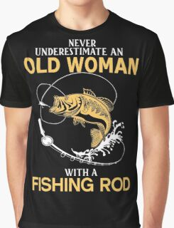 Never Underestimate An Old Woman With A Fishing Rod Graphic T-Shirt