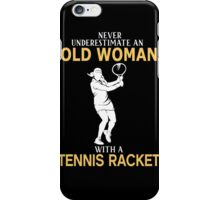 Never Underestimate An Old Woman With A Tennis Racket iPhone Case/Skin
